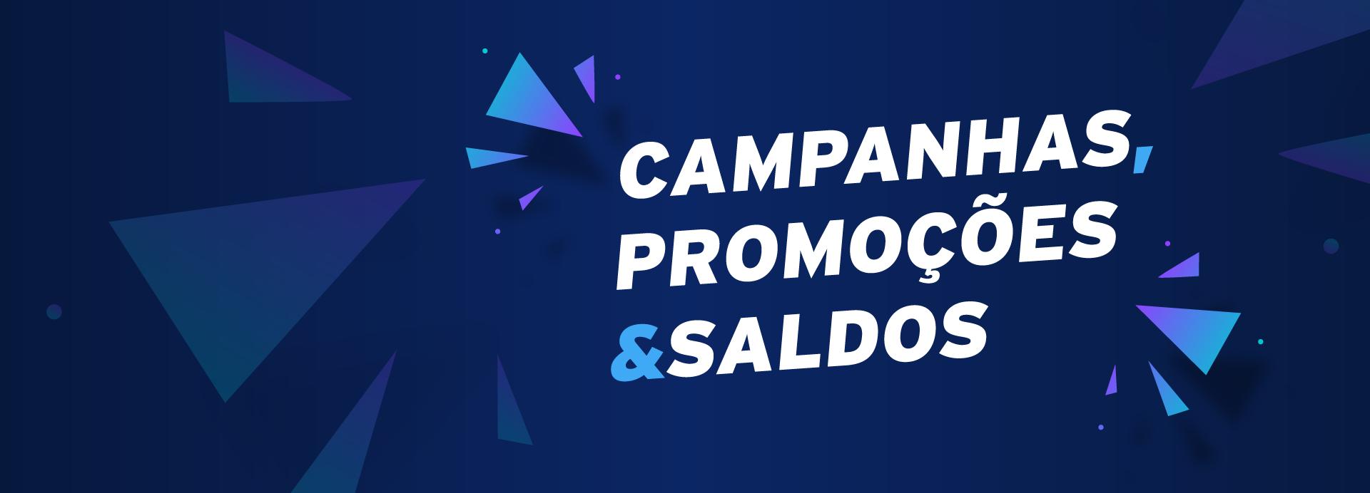 Campanhas, Promoções, Saldos